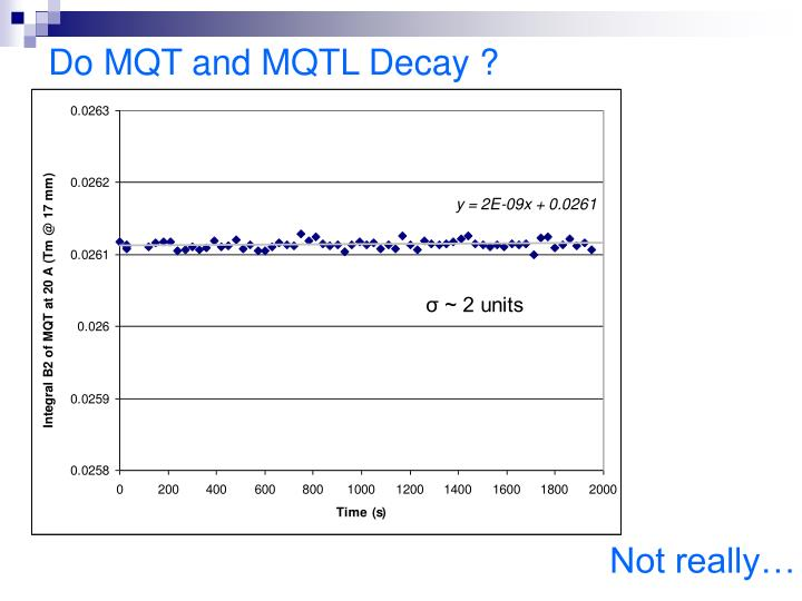 Do MQT and MQTL Decay ?