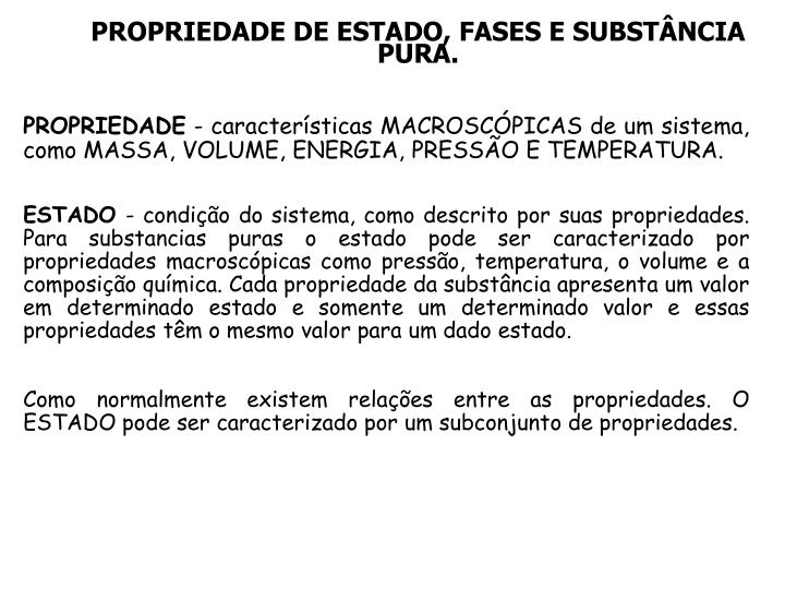 PROPRIEDADE DE ESTADO, FASES E SUBSTÂNCIA PURA.
