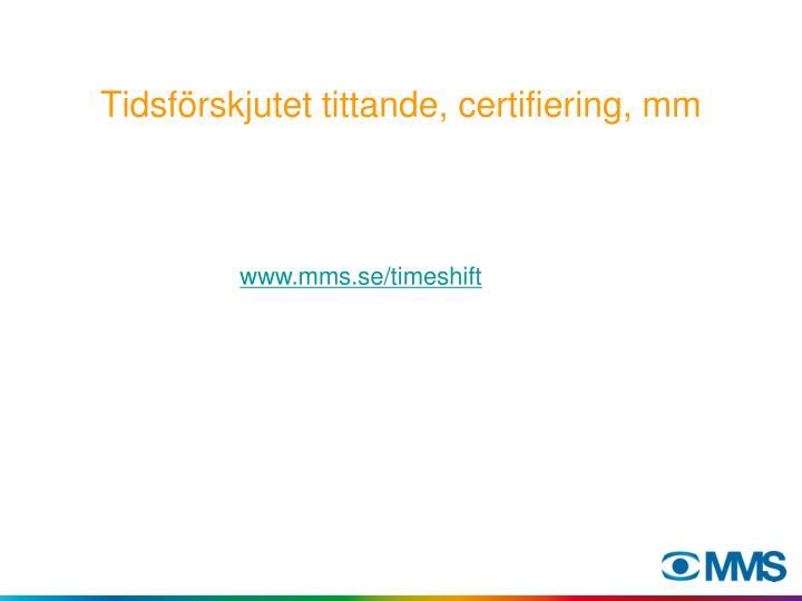 Tidsförskjutet tittande, certifiering, mm