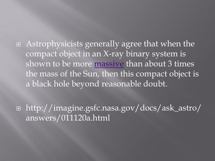 Astrophysicists generally agree that when the compact object in an X-ray binary system is shown to be more
