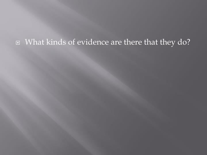 What kinds of evidence are there that they do?