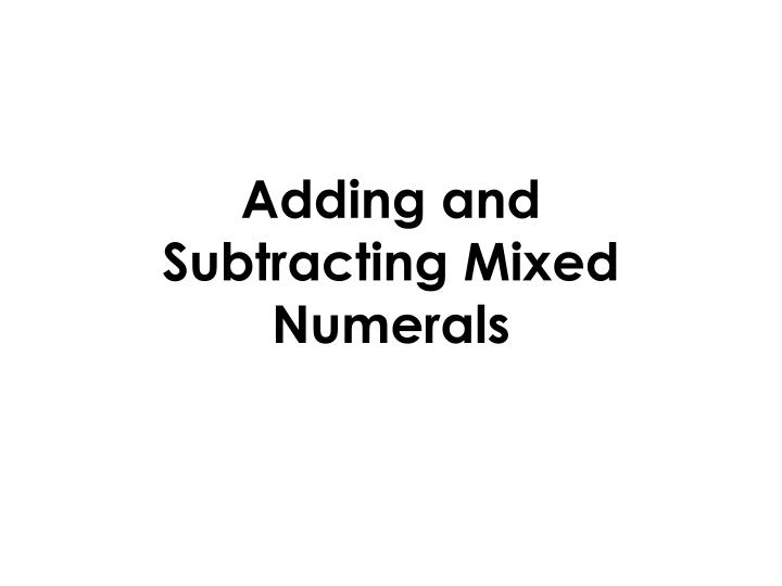 Adding and Subtracting Mixed Numerals