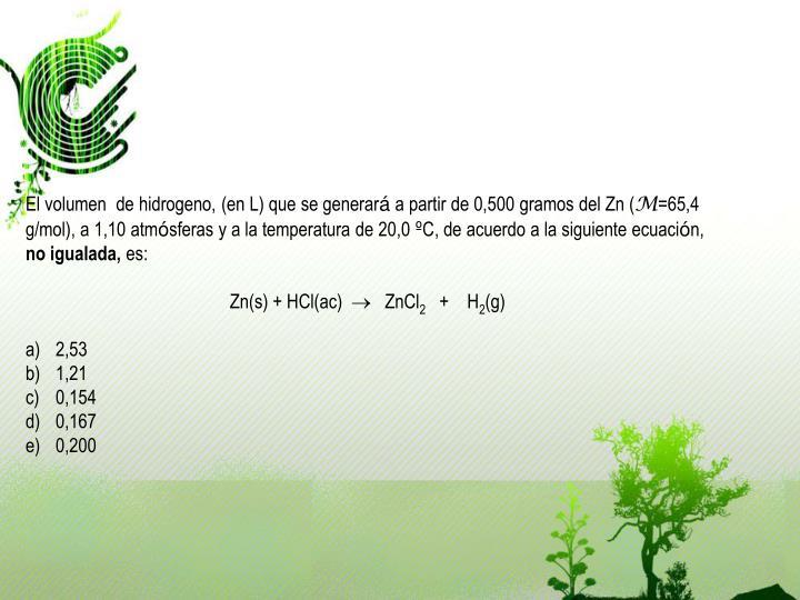 El volumen  de hidrogeno, (en L) que se generar