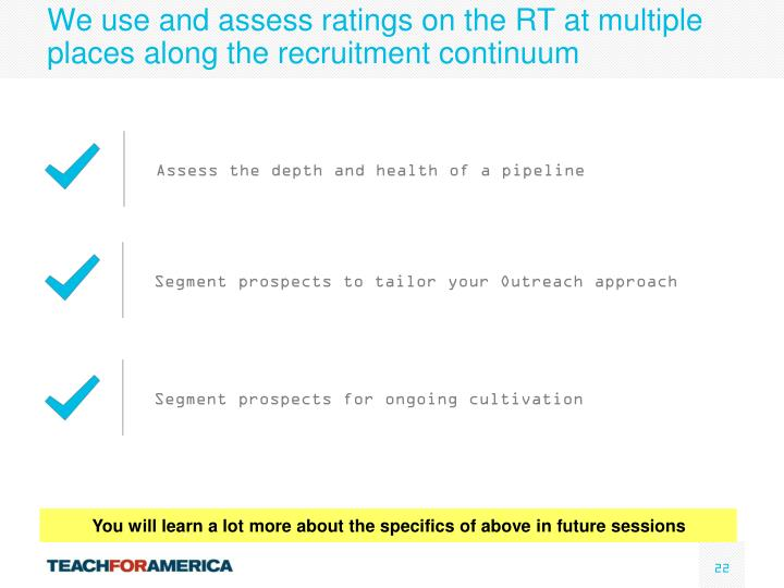 We use and assess ratings on the RT at multiple places along the recruitment continuum