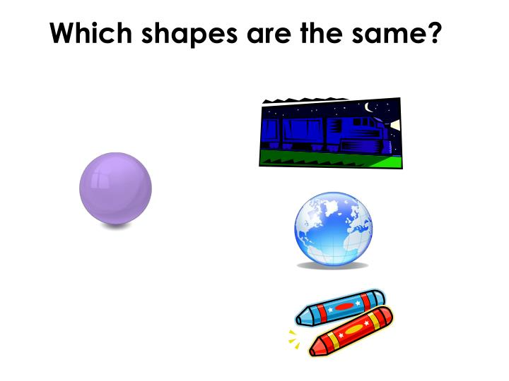 Which shapes are the same?