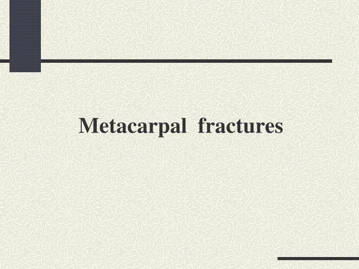 Metacarpal  fractures