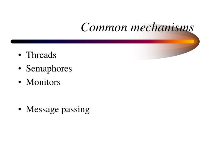 Common mechanisms