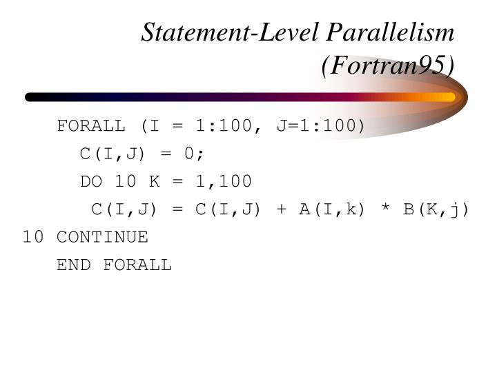 Statement-Level Parallelism (Fortran95)