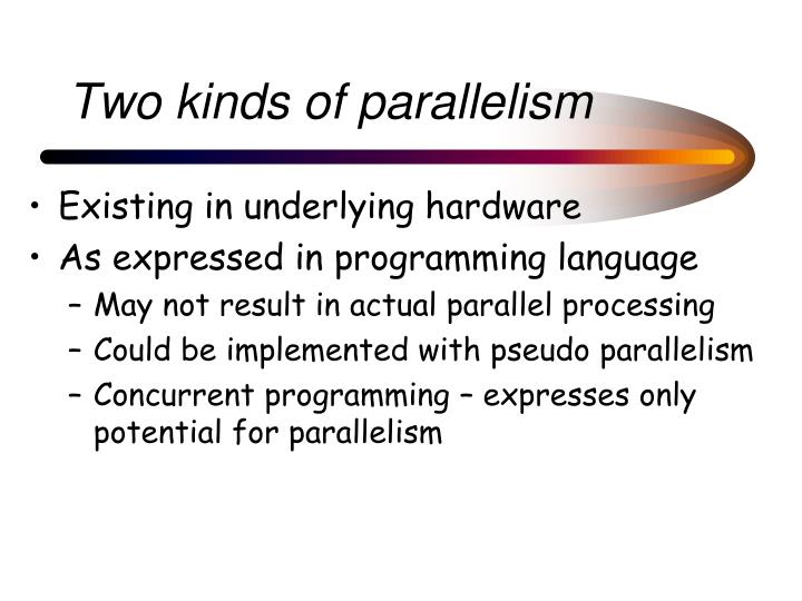 Two kinds of parallelism