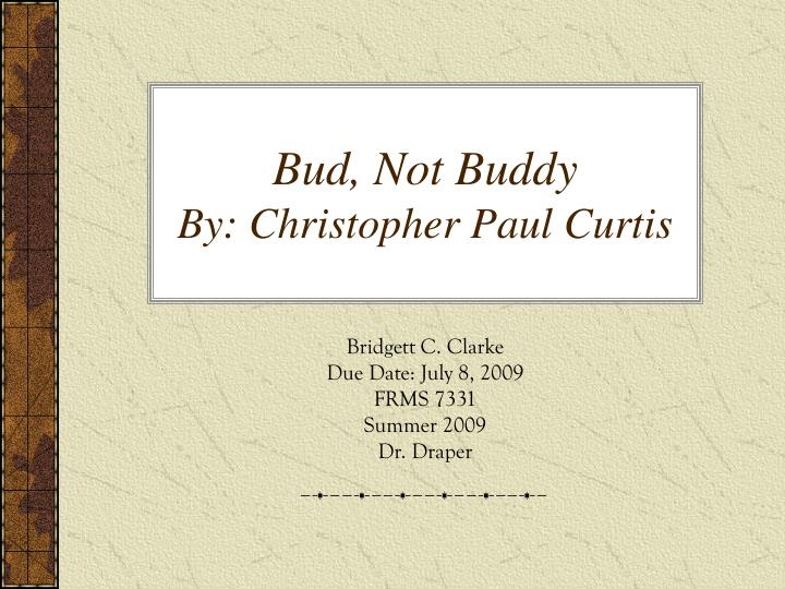 book report on bud not buddy This lesson will give a summary of the events of the novel 'bud, not buddy' by christopher paul curtis 'bud, not buddy' follows 10-year-old bud.