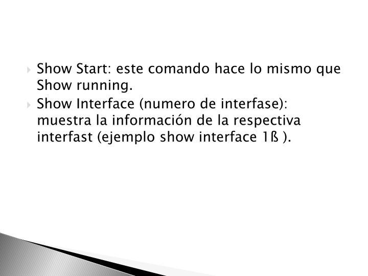 Show Start: este comando hace lo mismo que Show running.