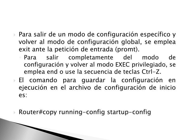 Para salir de un modo de configuración específico y volver al modo de configuración global, se emplea exit ante la petición de entrada (promt).