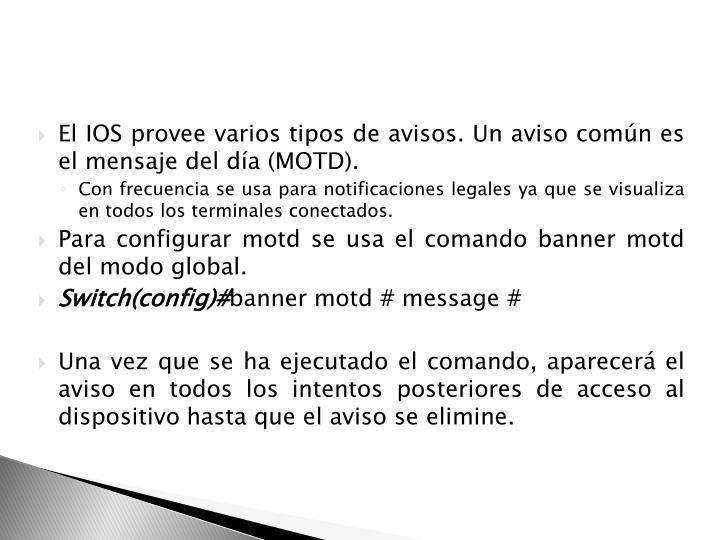 El IOS provee varios tipos de avisos. Un aviso común es el mensaje del día (MOTD).