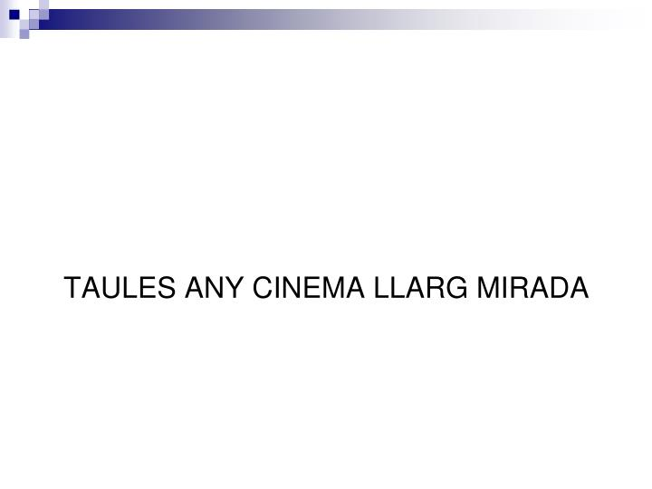 TAULES ANY CINEMA LLARG MIRADA