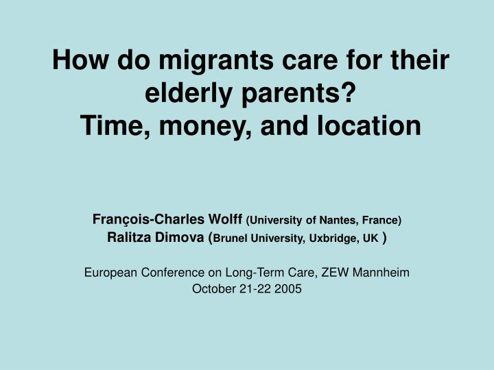 How do migrants care for their elderly parents time money and location
