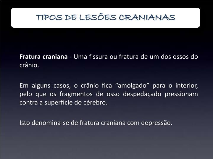 TIPOS DE LESÕES CRANIANAS