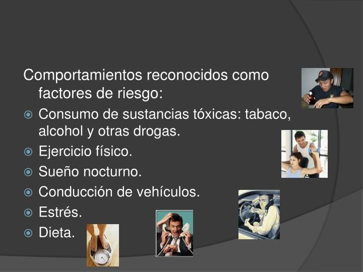 Comportamientos reconocidos como factores de riesgo: