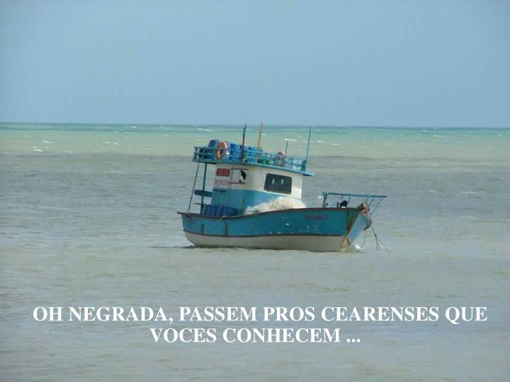OH NEGRADA, PASSEM PROS CEARENSES QUE VOCES CONHECEM ...