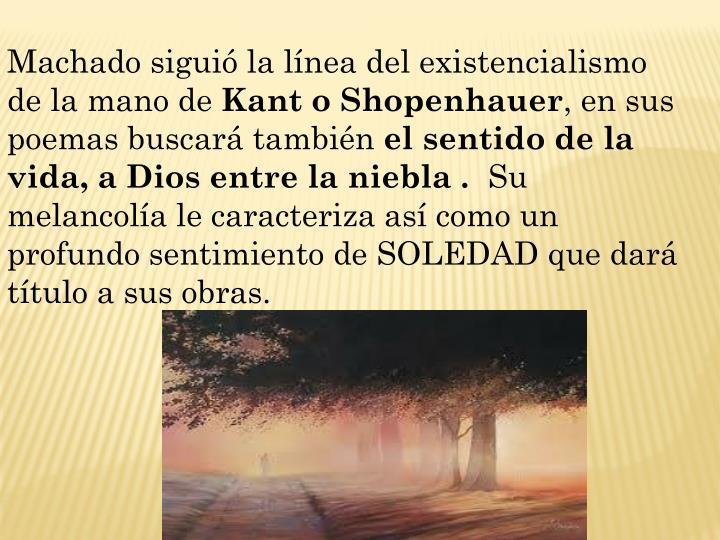 Machado siguió la línea del existencialismo de la mano de