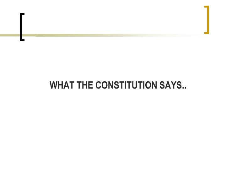WHAT THE CONSTITUTION SAYS..