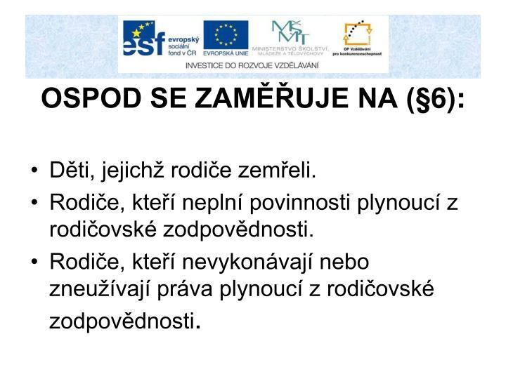 OSPOD SE ZAMĚŘUJE NA (§6):