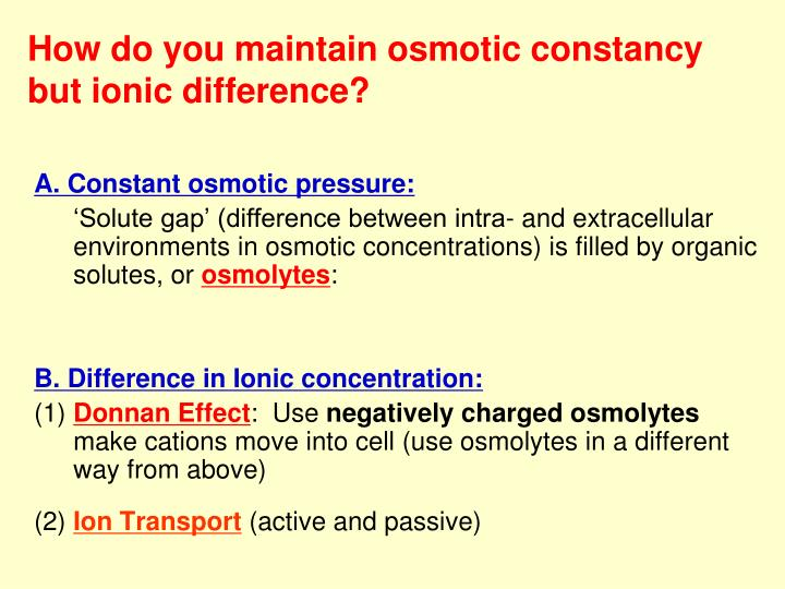 How do you maintain osmotic constancy but ionic difference?