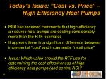 today s issue cost vs price high efficiency heat pumps