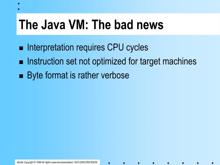 The Java VM: The bad news