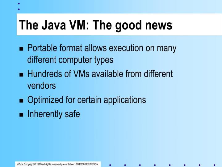 The Java VM: The good news
