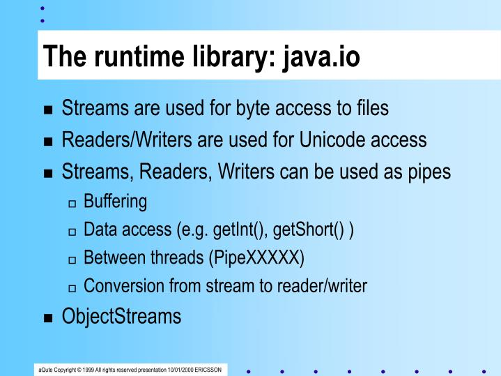 The runtime library: java.io