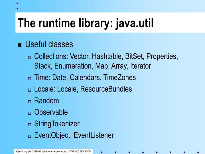 The runtime library: java.util