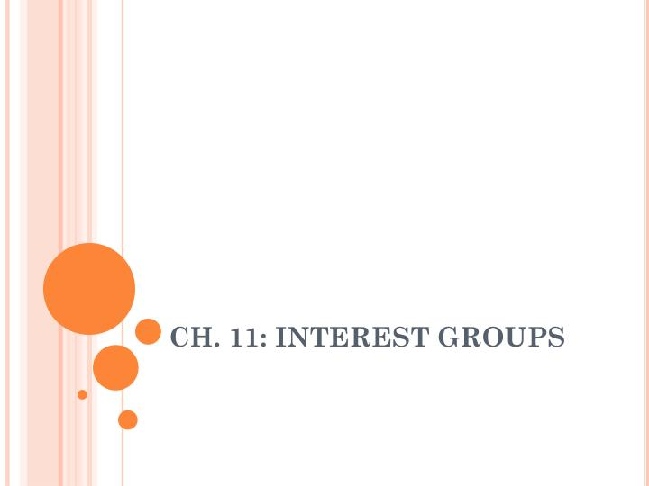 CH. 11: INTEREST GROUPS
