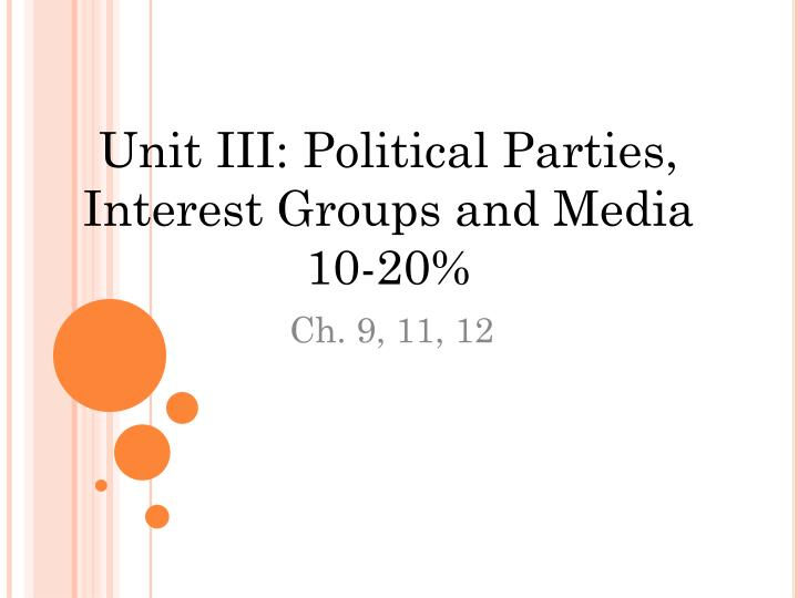 Unit III: Political Parties, Interest Groups and Media