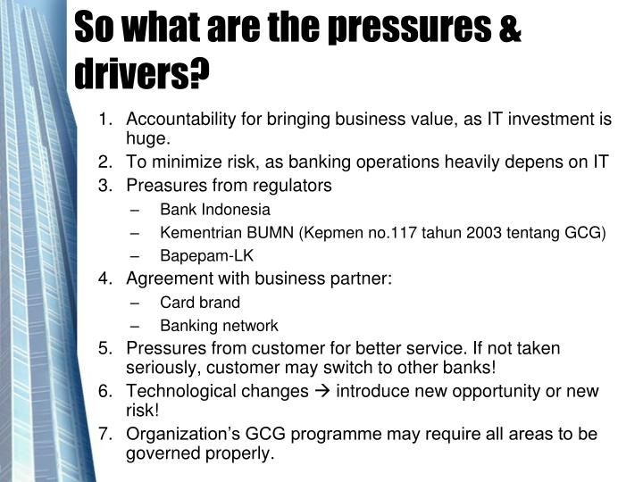 So what are the pressures & drivers?