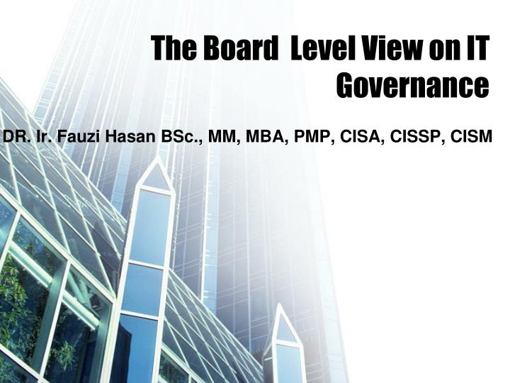 The Board  Level View on IT Governance