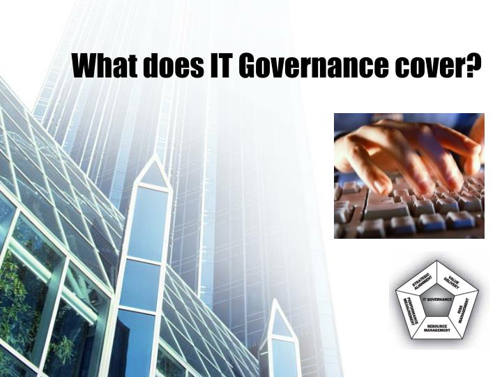 What does IT Governance cover?