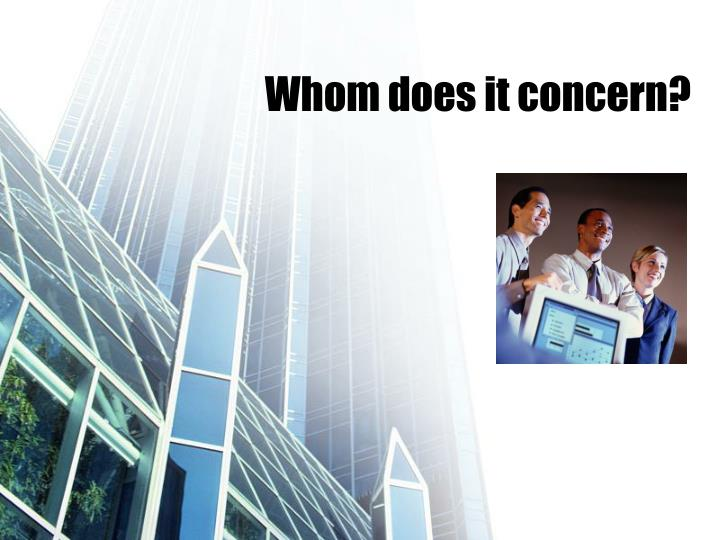 Whom does it concern?