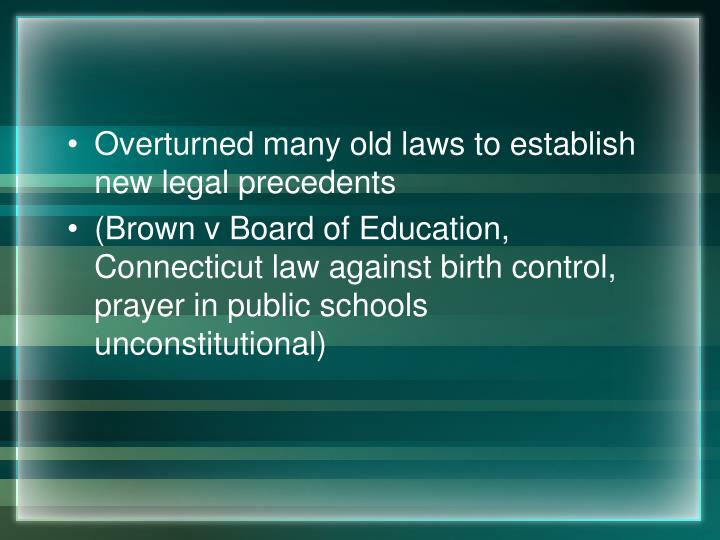 Overturned many old laws to establish new legal precedents