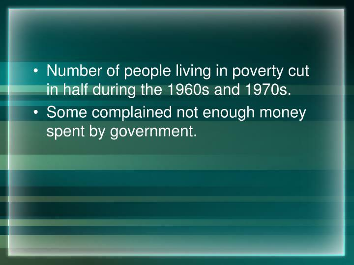Number of people living in poverty cut in half during the 1960s and 1970s.