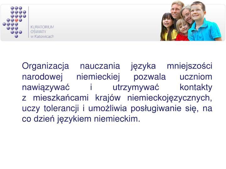 Organizacja nauczania języka mniejszości narodowej niemieckiej pozwala uczniom nawiązywać i utrzymywać kontakty