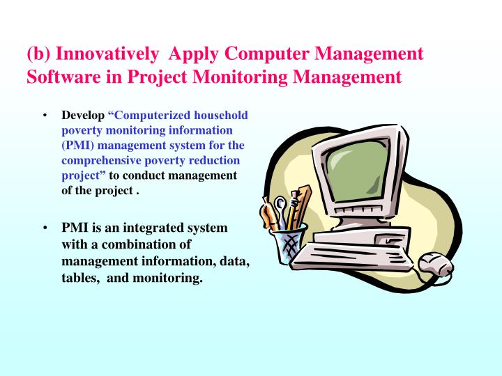 (b) Innovatively  Apply Computer Management Software in Project Monitoring Management