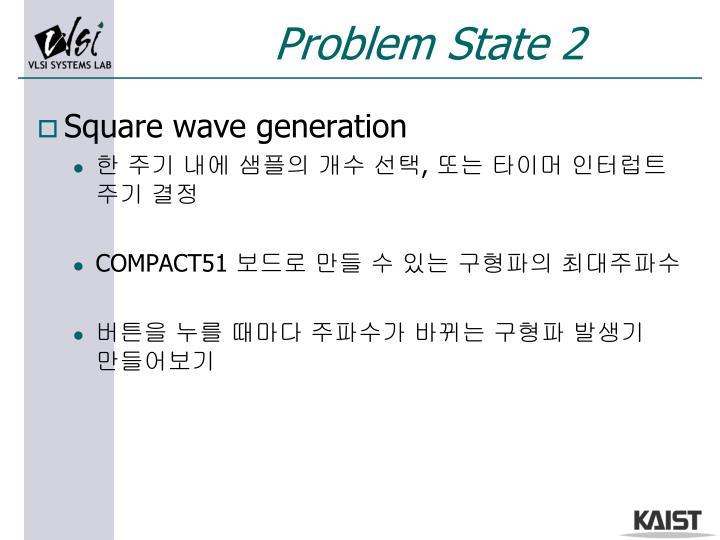 Problem State 2