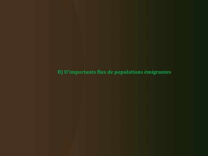 B) D'importants flux de populations émigrantes