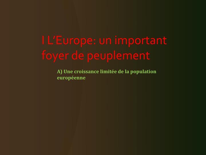 I L'Europe: un important foyer de peuplement