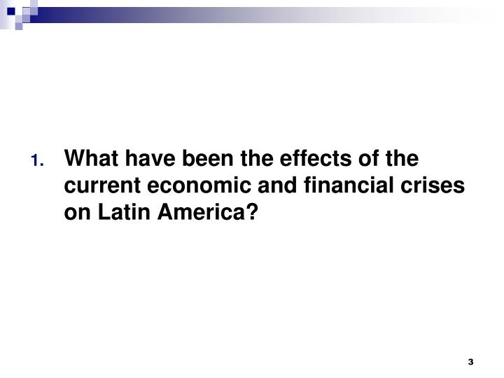 What have been the effects of the current economic and financial crises on Latin America?