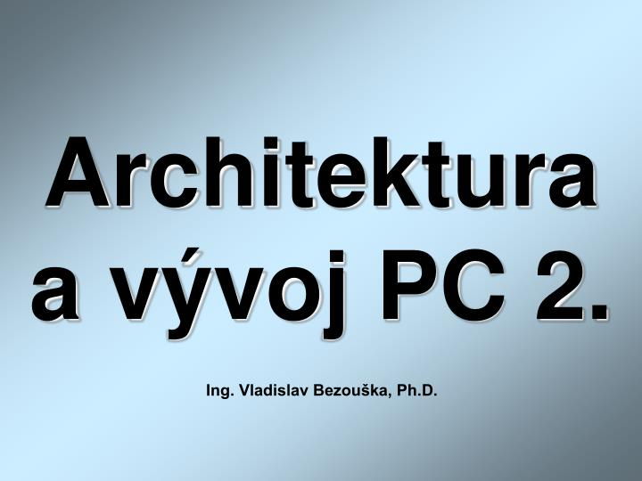 Architektura a v voj pc 2