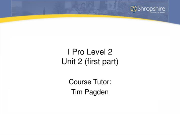 I pro level 2 unit 2 first part