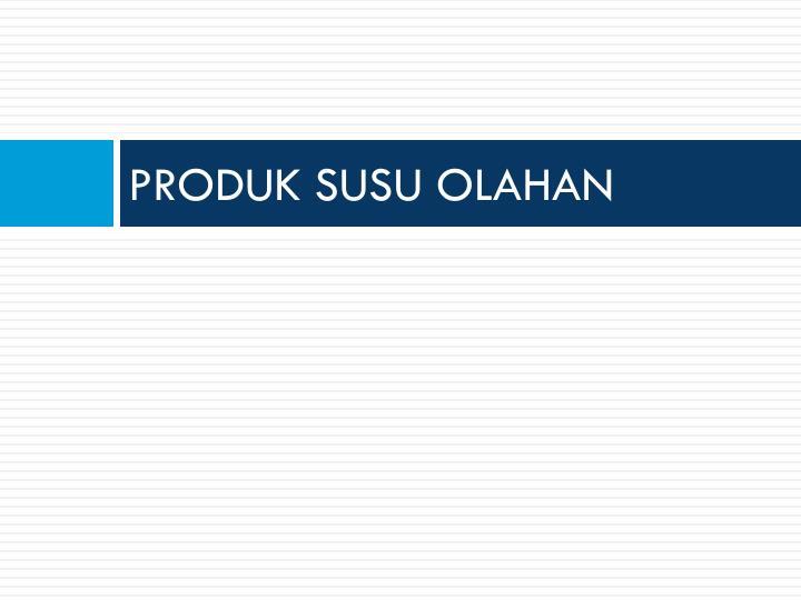 PRODUK SUSU OLAHAN