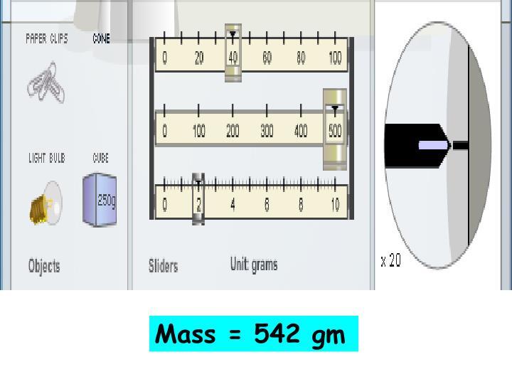 Mass = 542 gm