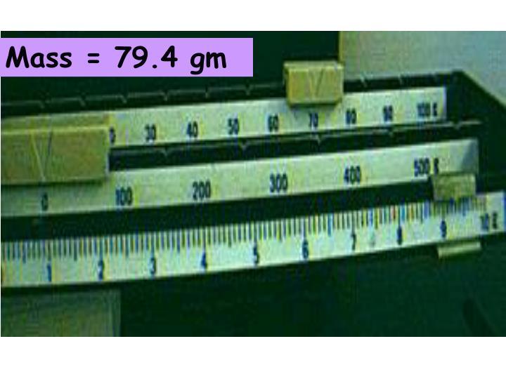 Mass = 79.4 gm